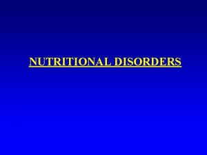 NUTRITIONAL DISORDERS Nutritional Diseases An adequate diet should