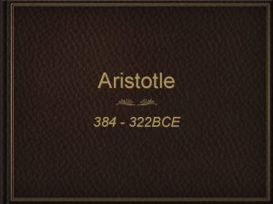 Aristotle 384 322 BCE Today you will learn
