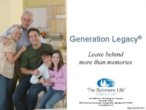Generation Legacy Leave behind more than memories The
