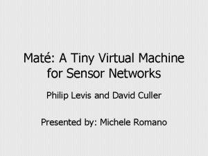 Mat A Tiny Virtual Machine for Sensor Networks