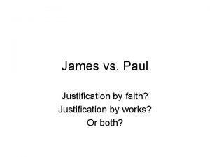 James vs Paul Justification by faith Justification by