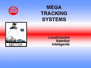 METSA MEGA TRACKING SYSTEMS Localizacin Satelital Inteligente MEGA
