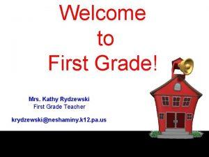 Welcome to First Grade Mrs Kathy Rydzewski First