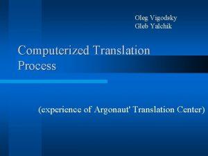 Oleg Vigodsky Gleb Yalchik Computerized Translation Process experience