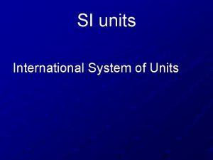 SI units International System of Units SI Units