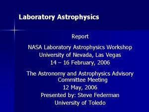 Laboratory Astrophysics Report NASA Laboratory Astrophysics Workshop University