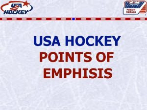 Points of Emphasis 1 USA HOCKEY POINTS OF