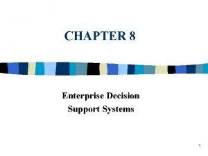 CHAPTER 8 Enterprise Decision Support Systems 1 Enterprise