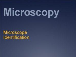 Microscopy Microscope Identification Terminology Microscopy is a technique