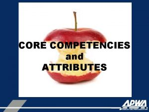 CORE COMPETENCIES and ATTRIBUTES CORE COMPETENCIES OF A
