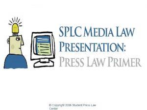 Copyright 2006 Student Press Law Center Press Law