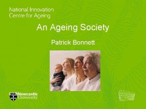 An Ageing Society Patrick Bonnett Ageing and rurality
