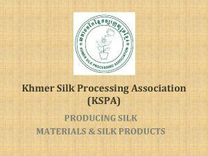 Khmer Silk Processing Association KSPA PRODUCING SILK MATERIALS