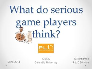 What do serious game players think June 2014