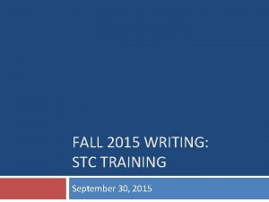FALL 2015 WRITING STC TRAINING September 30 2015