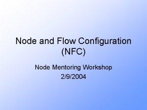 Node and Flow Configuration NFC Node Mentoring Workshop