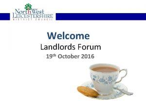 Welcome Landlords Forum 19 th October 2016 Welfare