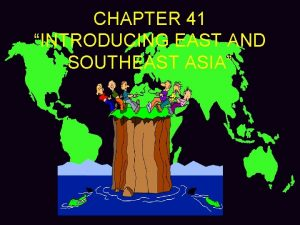 CHAPTER 41 INTRODUCING EAST AND SOUTHEAST ASIA I