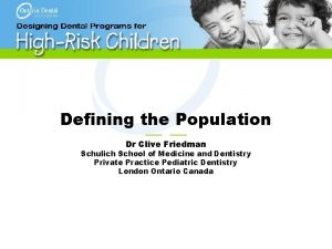 Defining the Population Dr Clive Friedman Schulich School
