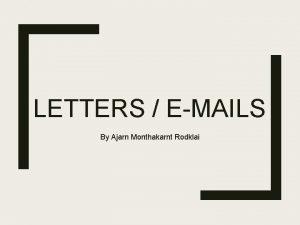 LETTERS EMAILS By Ajarn Monthakarnt Rodklai Information Asking