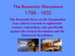 The Romantic Movement 1798 1832 The Romantic focus
