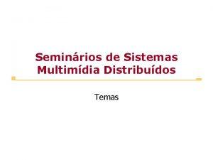 Seminrios de Sistemas Multimdia Distribudos Temas Temas Multimedia