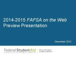 2014 2015 FAFSA on the Web Preview Presentation