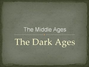 The Middle Ages The Dark Ages The Kingdom