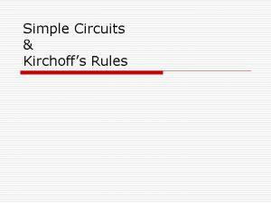 Simple Circuits Kirchoffs Rules Simple Series Circuits o