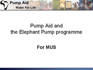 Pump Aid and the Elephant Pump programme For