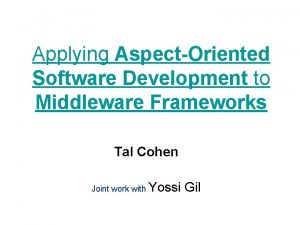 Applying AspectOriented Software Development to Middleware Frameworks Tal