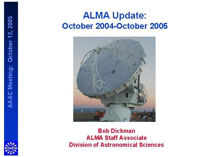 AAAC Meeting October 12 2005 ALMA Update October
