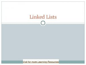 Linked Lists Visit for more Learning Resources Linked