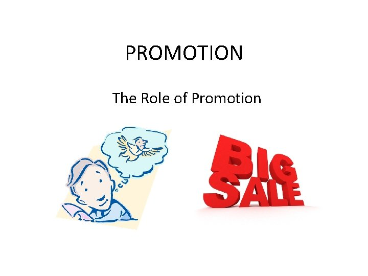 PROMOTION The Role of Promotion Promotion Any form