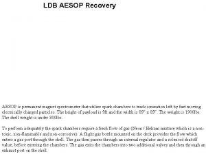 LDB AESOP Recovery AESOP is permanent magnet spectrometer