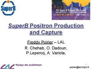 Super B Positron Production and Capture Freddy Poirier
