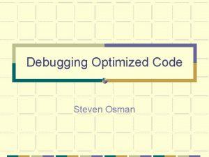 Debugging Optimized Code Steven Osman Debugging Optimized Code