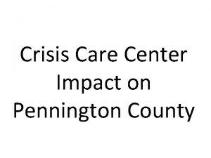 Crisis Care Center Impact on Pennington County Crisis