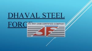 DHAVAL STEEL FORGE INTRODUCTION Dhaval Steel Forge is
