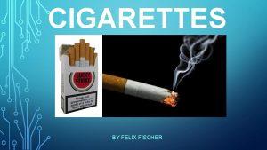 CIGARETTES BY FELIX FISCHER CONTENTS OF A CIGARETTE