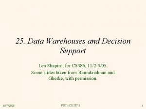 25 Data Warehouses and Decision Support Len Shapiro