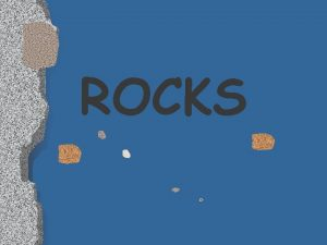 ROCKS Are classified according to the environment in