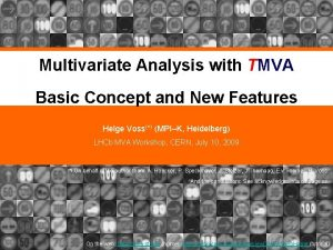 Multivariate Analysis with TMVA Basic Concept and New