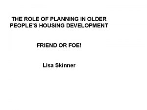 THE ROLE OF PLANNING IN OLDER PEOPLES HOUSING