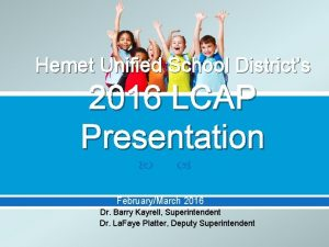 Hemet Unified School Districts 2016 LCAP Presentation FebruaryMarch