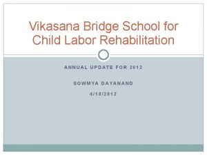 Vikasana Bridge School for Child Labor Rehabilitation ANNUAL