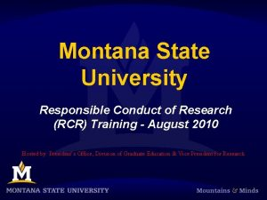Montana State University Responsible Conduct of Research RCR