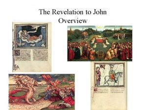 The Revelation to John Overview The Revelation to