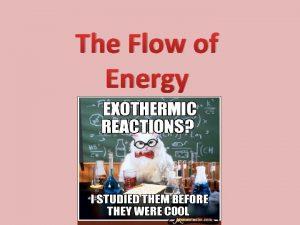The Flow of Energy Thermodynamics Thermodynamics the study