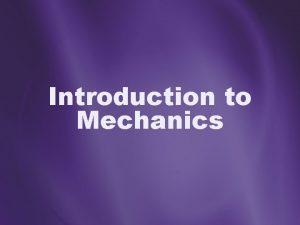 Introduction to Mechanics Mechanics It has nothing to